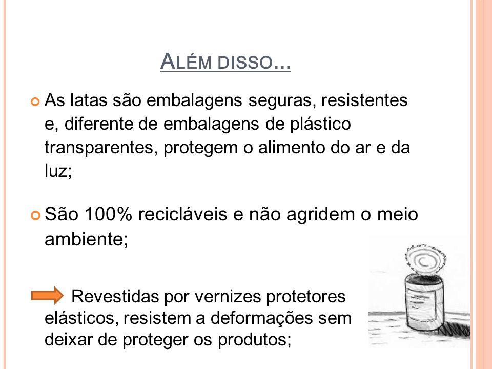 A LÉM DISSO... As latas são embalagens seguras, resistentes e, diferente de embalagens de plástico transparentes, protegem o alimento do ar e da luz;