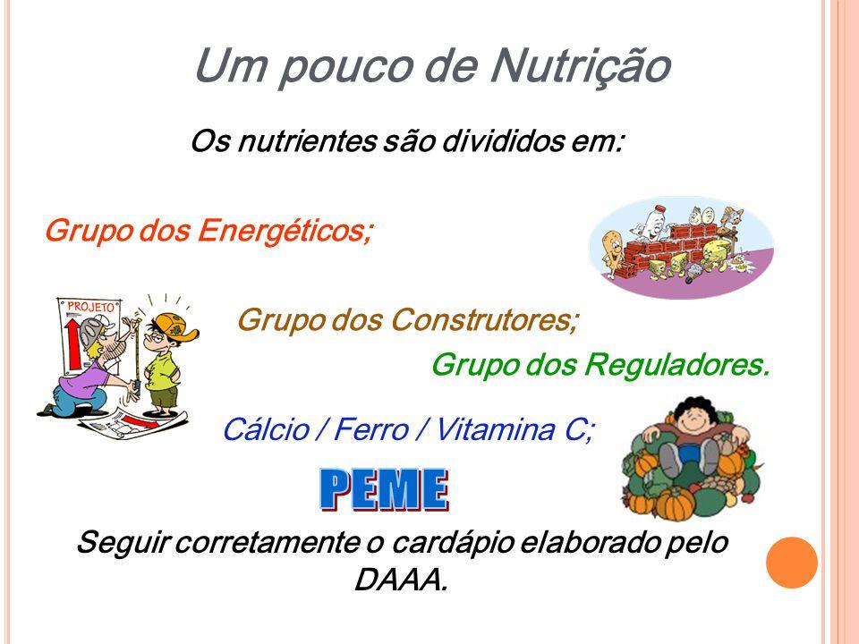 Os nutrientes são divididos em: Grupo dos Energéticos; Grupo dos Construtores; Grupo dos Reguladores. Cálcio / Ferro / Vitamina C; Seguir corretamente