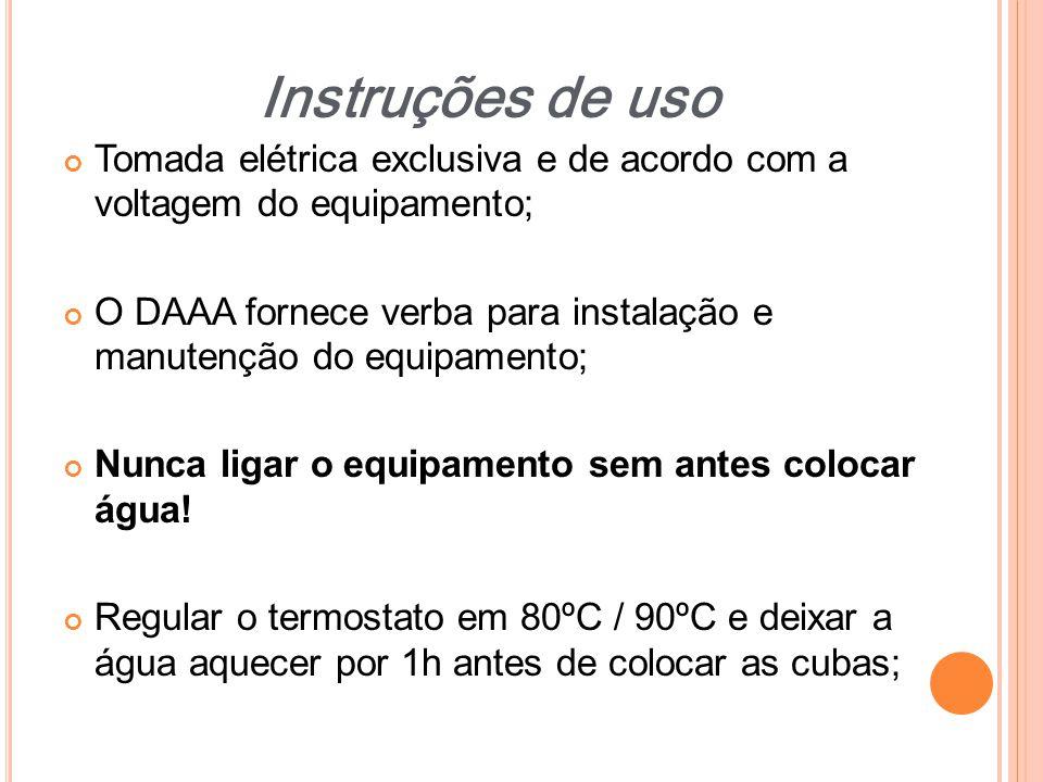 Tomada elétrica exclusiva e de acordo com a voltagem do equipamento; O DAAA fornece verba para instalação e manutenção do equipamento; Nunca ligar o e