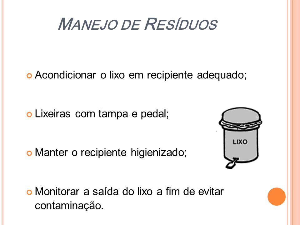 M ANEJO DE R ESÍDUOS Acondicionar o lixo em recipiente adequado; Lixeiras com tampa e pedal; Manter o recipiente higienizado; Monitorar a saída do lix