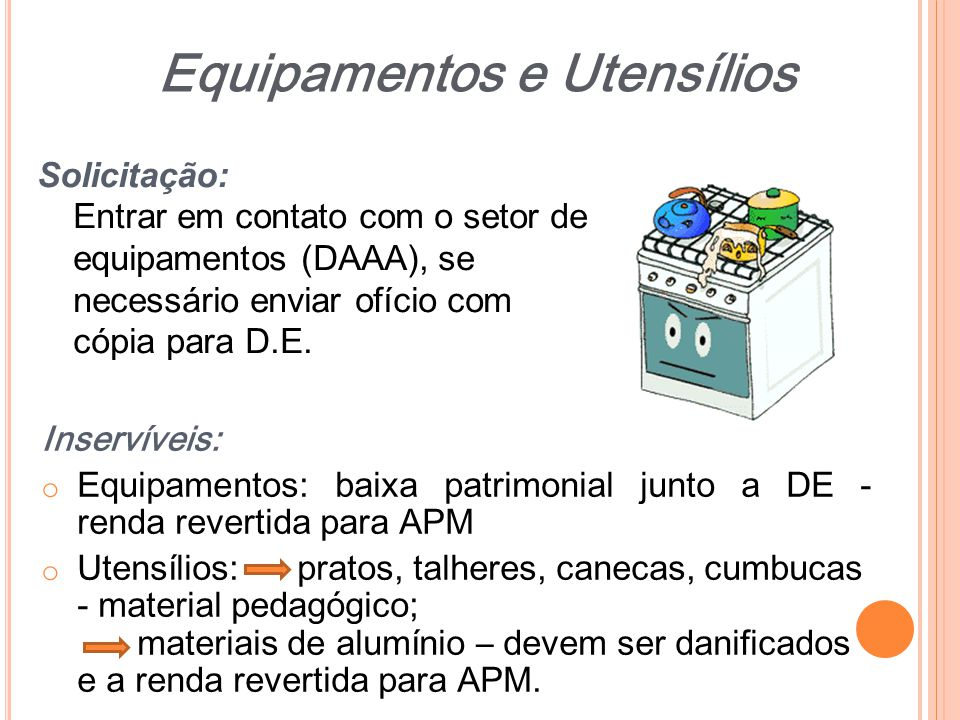 Solicitação: Entrar em contato com o setor de equipamentos (DAAA), se necessário enviar ofício com cópia para D.E. Inservíveis: o Equipamentos: baixa