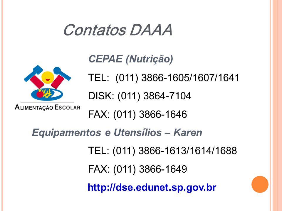 CEPAE (Nutrição) TEL: (011) 3866-1605/1607/1641 DISK: (011) 3864-7104 FAX: (011) 3866-1646 Equipamentos e Utensílios – Karen TEL: (011) 3866-1613/1614
