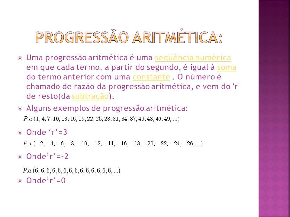 A fórmula do termo geral de uma progressão aritmética é expressa da seguinte forma: Demonstração: O valor de qualquer termo é igual ao anterior mais a constante.