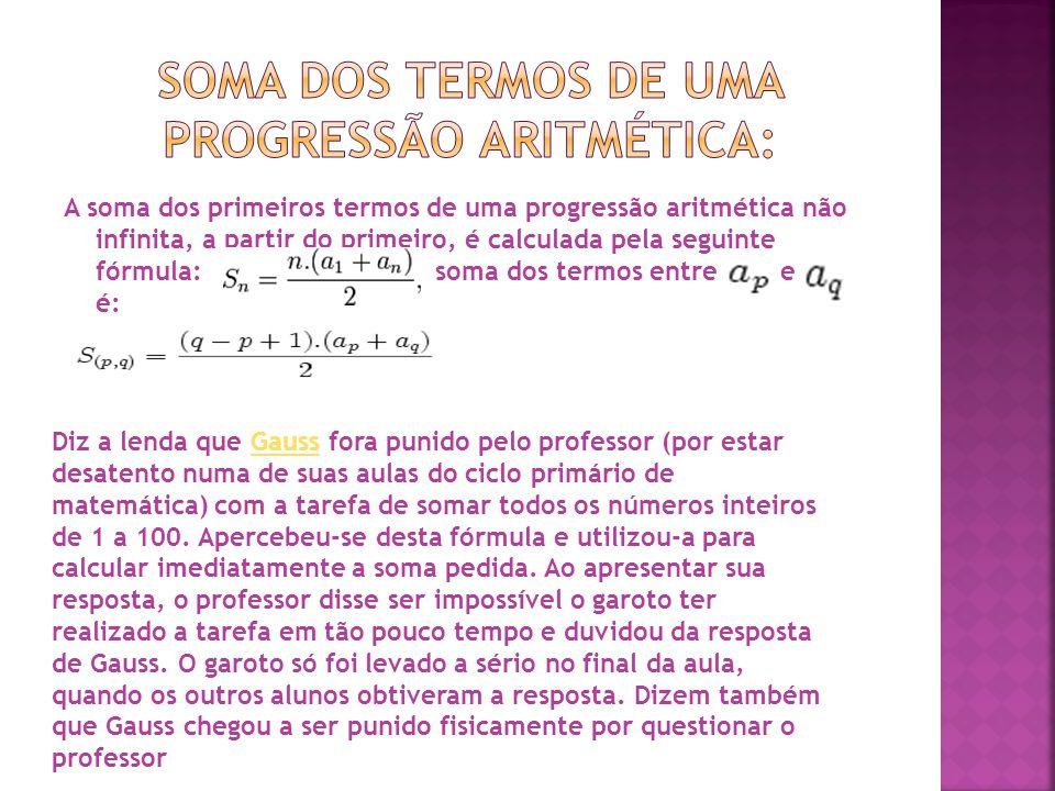 A soma dos primeiros termos de uma progressão aritmética não infinita, a partir do primeiro, é calculada pela seguinte fórmula: A soma dos termos entr