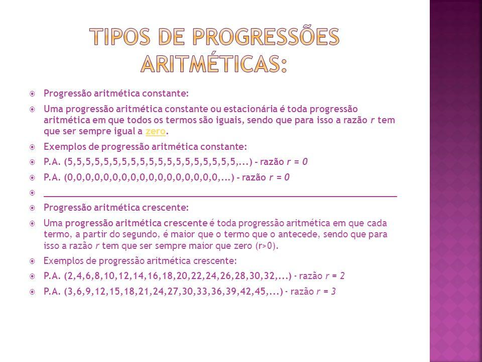  Progressão aritmética decrescente:  Uma progressão aritmética decrescente é toda progressão aritmética em que cada termo, a partir do segundo, é menor que o termo que o antecede, sendo que para isso a razão r tem que ser sempre menor do que zero (r<0).