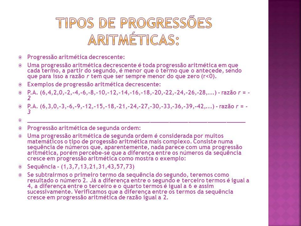  Progressão aritmética decrescente:  Uma progressão aritmética decrescente é toda progressão aritmética em que cada termo, a partir do segundo, é me