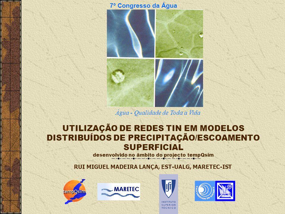 7º Congresso da Água Água - Qualidade de Toda a Vida RUI MIGUEL MADEIRA LANÇA, EST-UALG, MARETEC-IST UTILIZAÇÃO DE REDES TIN EM MODELOS DISTRIBUÍDOS D