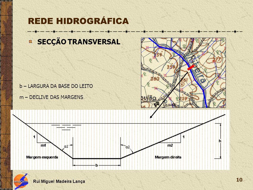Rui Miguel Madeira Lança 10 REDE HIDROGRÁFICA SECÇÃO TRANSVERSAL b – LARGURA DA BASE DO LEITO m – DECLIVE DAS MARGENS
