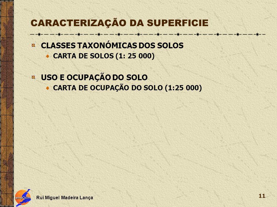 Rui Miguel Madeira Lança 11 CARACTERIZAÇÃO DA SUPERFICIE CLASSES TAXONÓMICAS DOS SOLOS CARTA DE SOLOS (1: 25 000) USO E OCUPAÇÃO DO SOLO CARTA DE OCUP