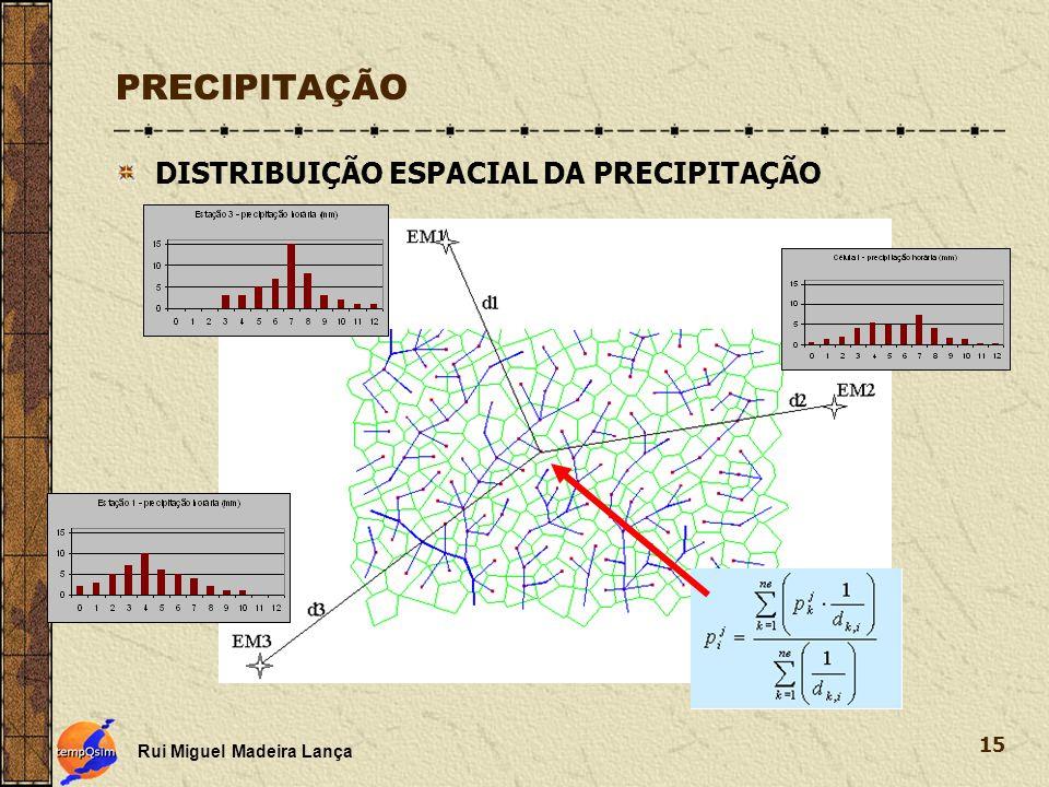 Rui Miguel Madeira Lança 15 PRECIPITAÇÃO DISTRIBUIÇÃO ESPACIAL DA PRECIPITAÇÃO