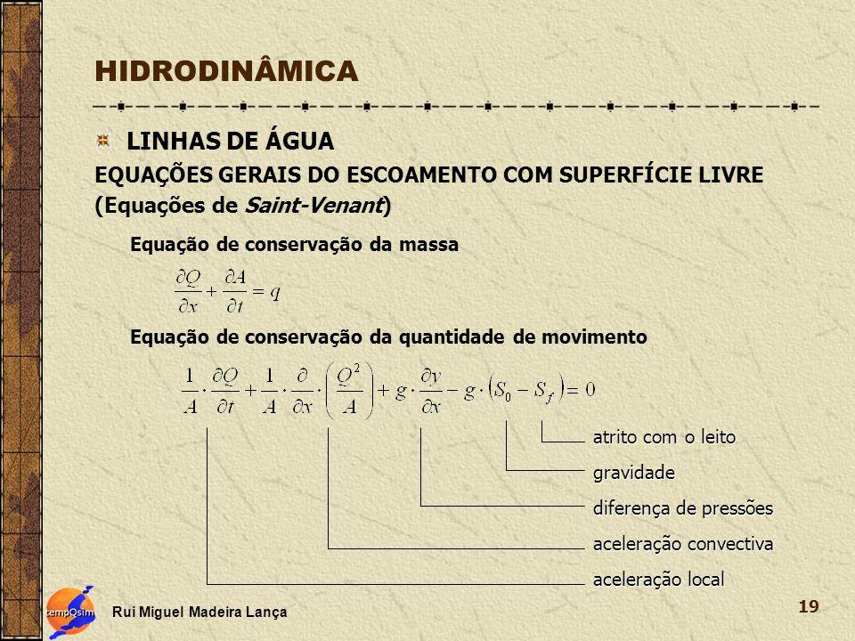 Rui Miguel Madeira Lança 19 HIDRODINÂMICA LINHAS DE ÁGUA EQUAÇÕES GERAIS DO ESCOAMENTO COM SUPERFÍCIE LIVRE (Equações de Saint-Venant) Equação de cons