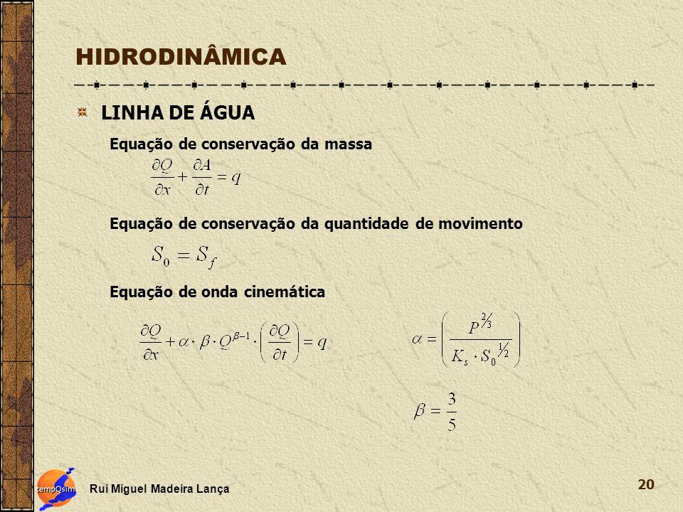 Rui Miguel Madeira Lança 20 HIDRODINÂMICA LINHA DE ÁGUA Equação de conservação da massa Equação de conservação da quantidade de movimento Equação de o