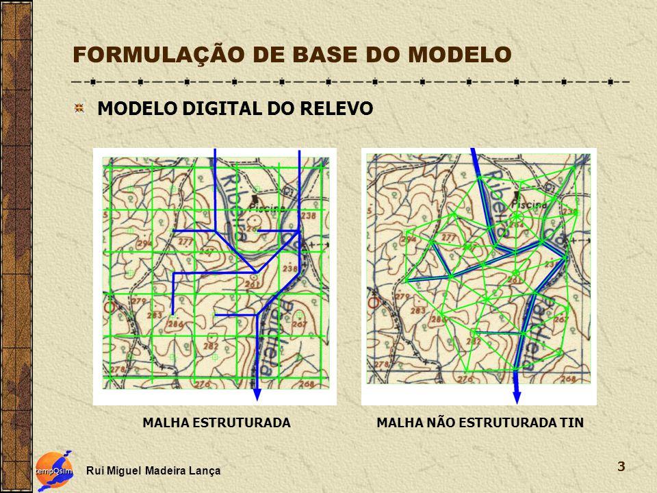 Rui Miguel Madeira Lança 3 FORMULAÇÃO DE BASE DO MODELO MODELO DIGITAL DO RELEVO MALHA ESTRUTURADAMALHA NÃO ESTRUTURADA TIN