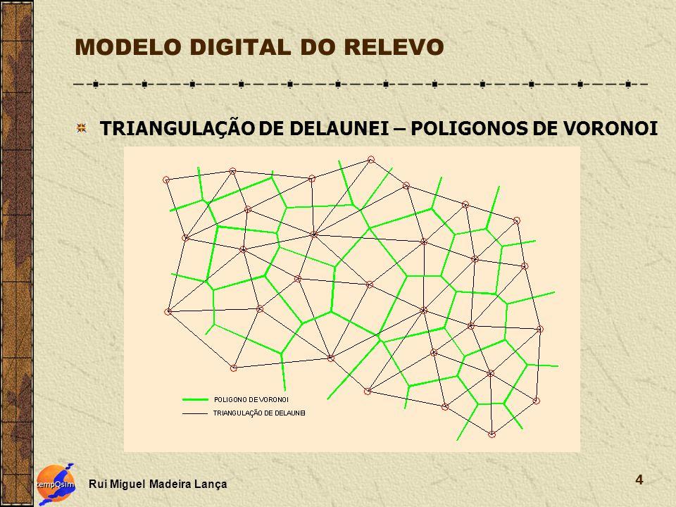 Rui Miguel Madeira Lança 4 MODELO DIGITAL DO RELEVO TRIANGULAÇÃO DE DELAUNEI – POLIGONOS DE VORONOI