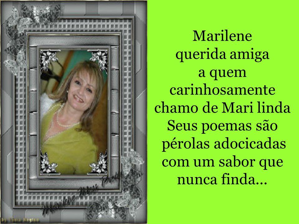 Marilene Texto de: Nádya Haua Com pincéis tinge a página Com poesias multicoloridas Que não passam Permanecem Enfeitando Emoldurando a vida!