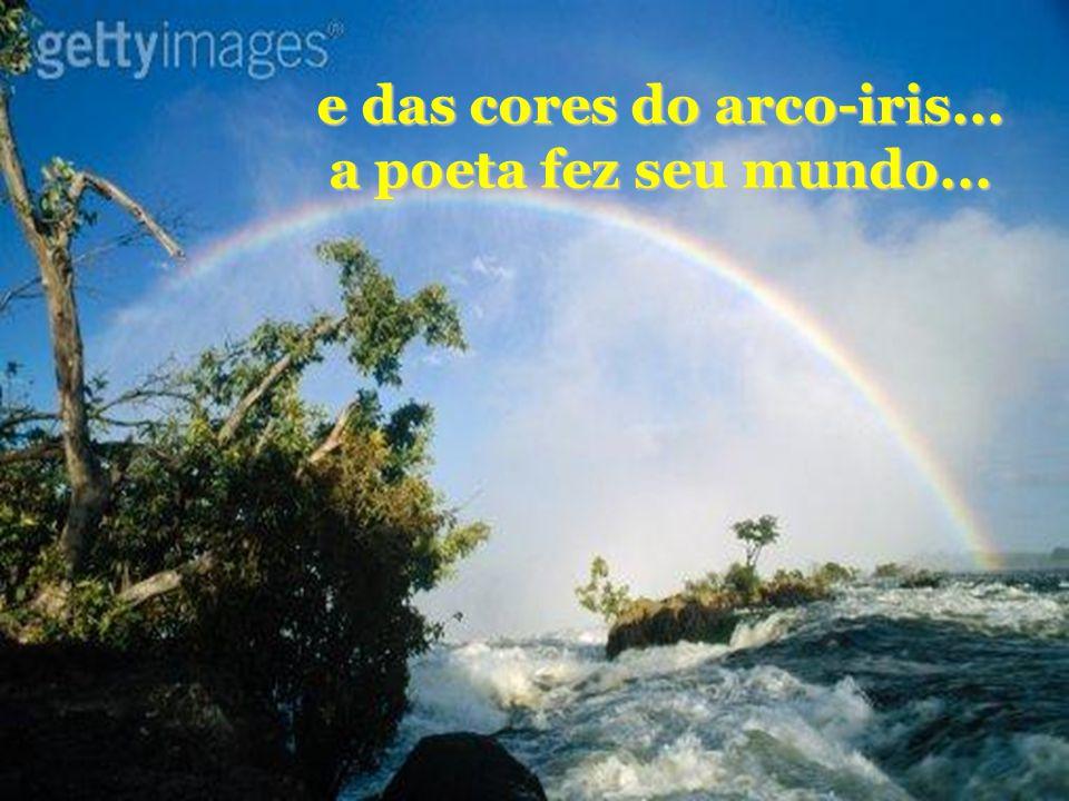 e das cores do arco-iris... a poeta fez seu mundo...