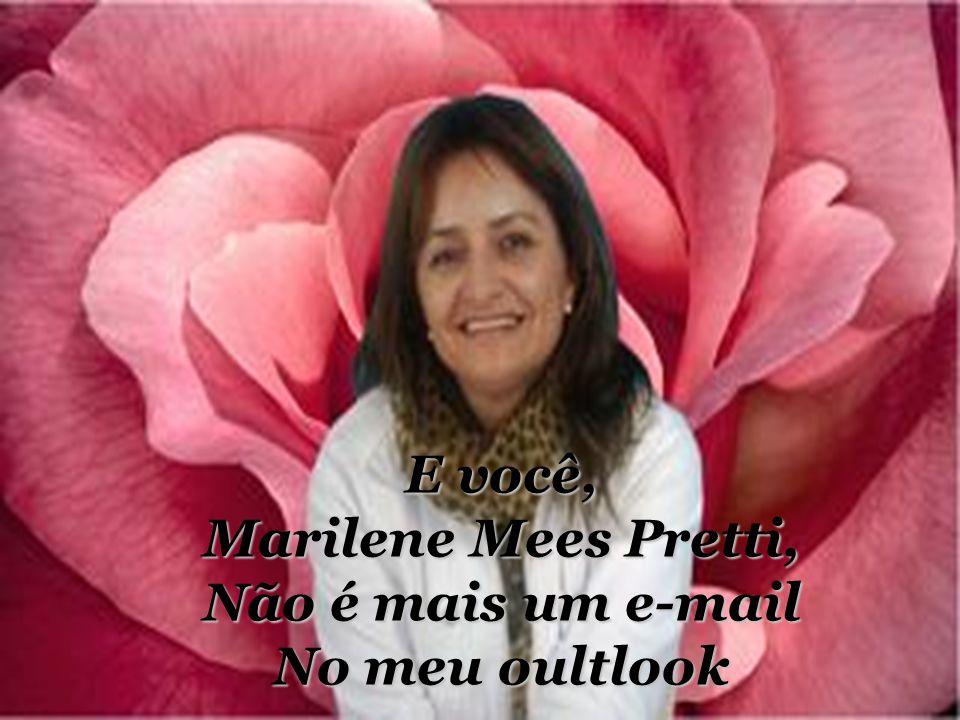 E você, Marilene Mees Pretti, Não é mais um e-mail No meu oultlook