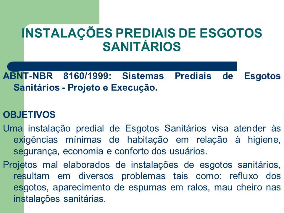 INSTALAÇÕES PREDIAIS DE ESGOTOS SANITÁRIOS ABNT-NBR 8160/1999: Sistemas Prediais de Esgotos Sanitários - Projeto e Execução. OBJETIVOS Uma instalação