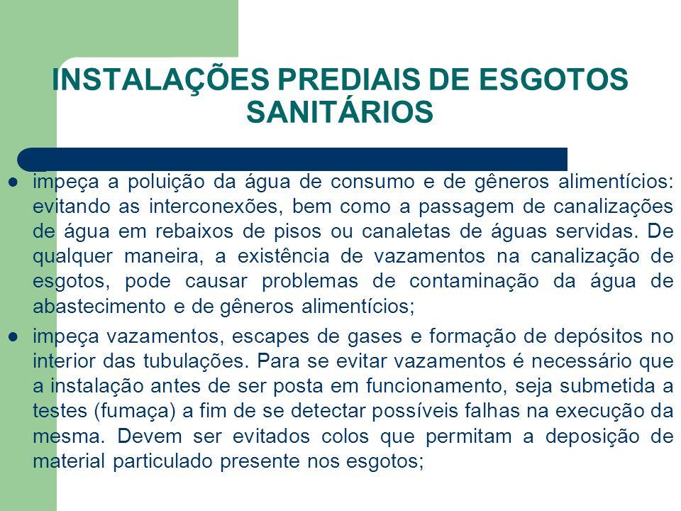 INSTALAÇÕES PREDIAIS DE ESGOTOS SANITÁRIOS  impeça a poluição da água de consumo e de gêneros alimentícios: evitando as interconexões, bem como a pas