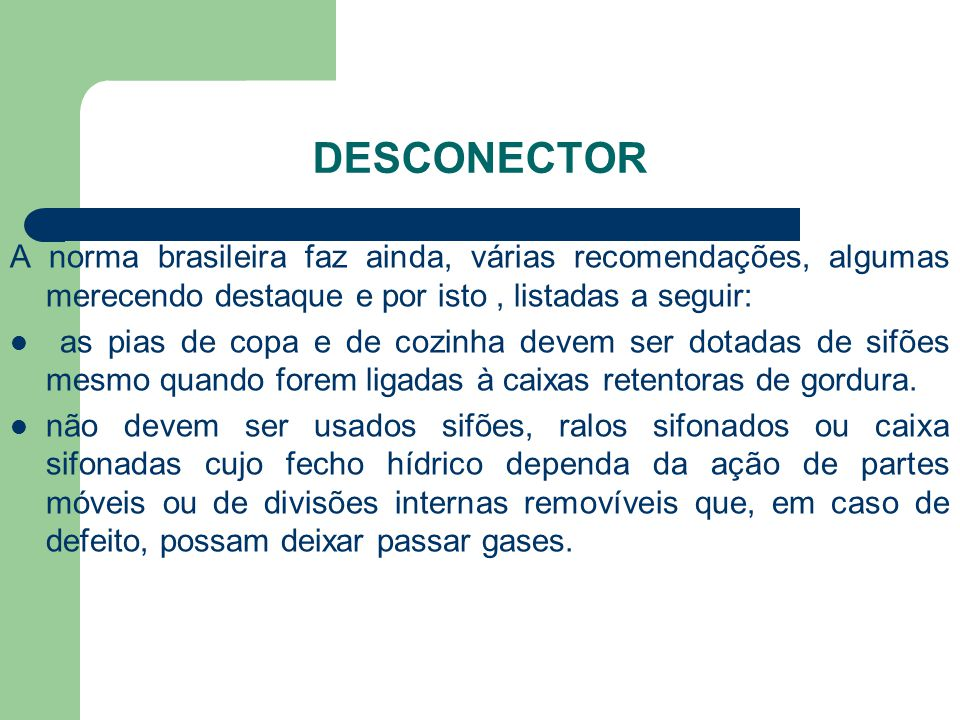 DESCONECTOR A norma brasileira faz ainda, várias recomendações, algumas merecendo destaque e por isto, listadas a seguir:  as pias de copa e de cozin