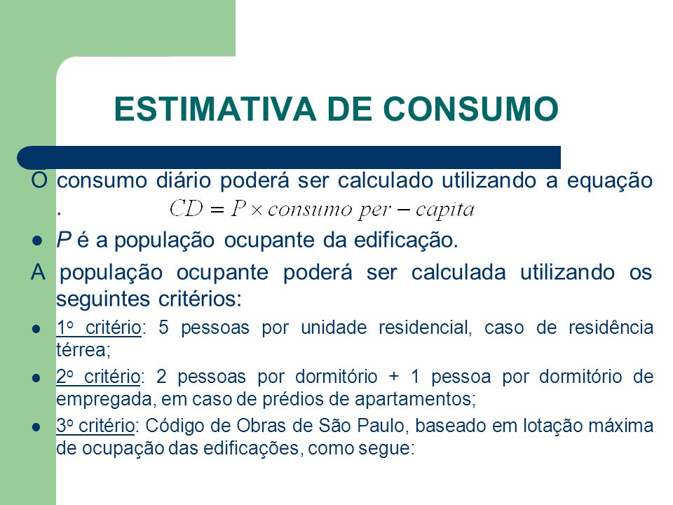 ESTIMATIVA DE CONSUMO O consumo diário poderá ser calculado utilizando a equação.  P é a população ocupante da edificação. A população ocupante poder