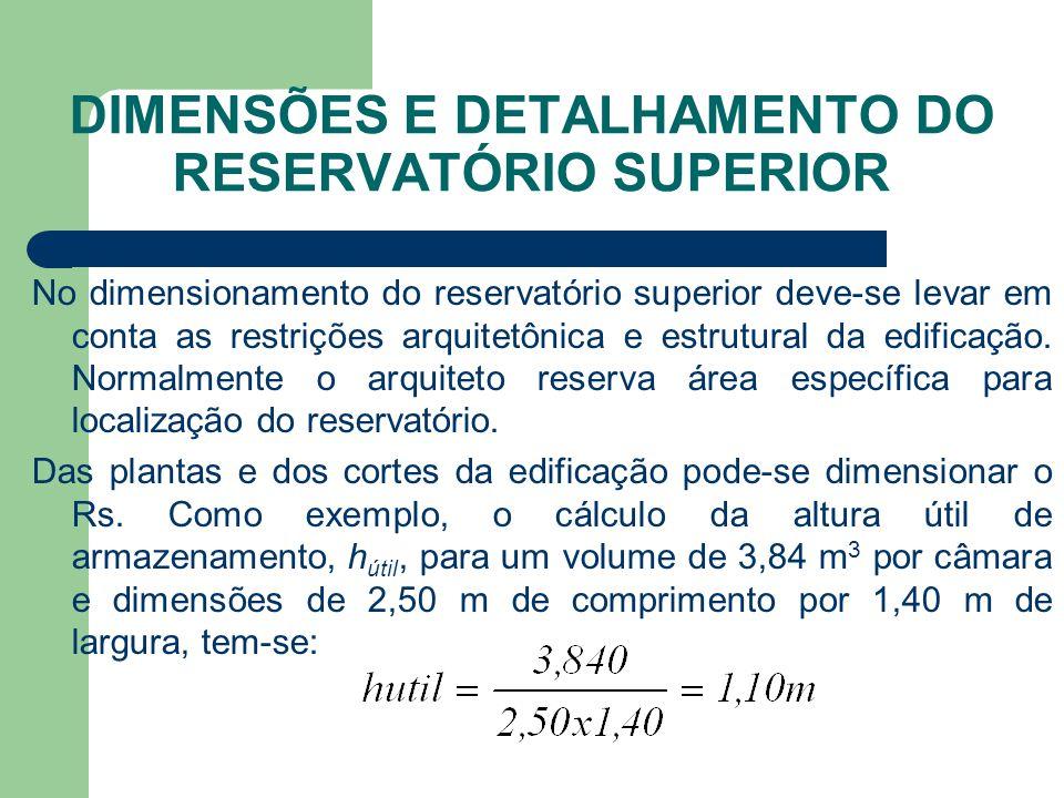 DIMENSÕES E DETALHAMENTO DO RESERVATÓRIO SUPERIOR No dimensionamento do reservatório superior deve-se levar em conta as restrições arquitetônica e est