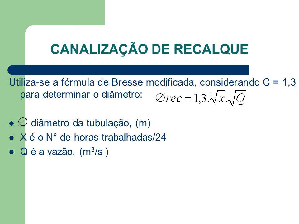 CANALIZAÇÃO DE RECALQUE Utiliza-se a fórmula de Bresse modificada, considerando C = 1,3 para determinar o diâmetro:  diâmetro da tubulação, (m)  X é