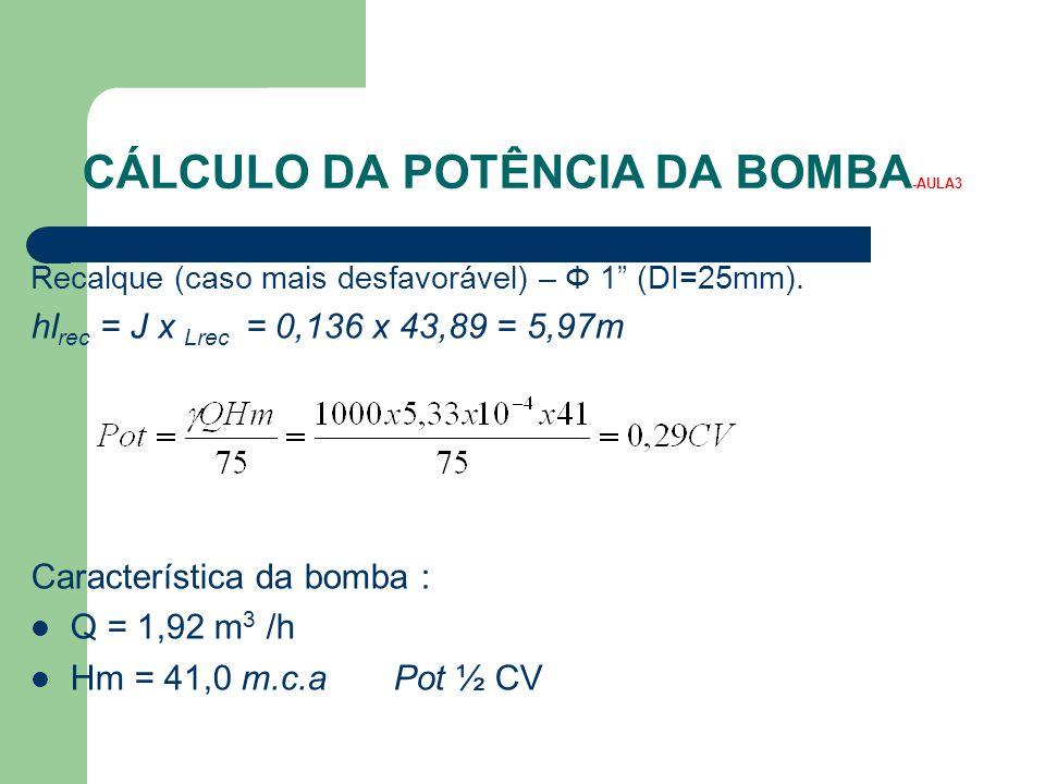 """CÁLCULO DA POTÊNCIA DA BOMBA -AULA3 Recalque (caso mais desfavorável) – Φ 1"""" (DI=25mm). hl rec = J x Lrec = 0,136 x 43,89 = 5,97m Característica da bo"""