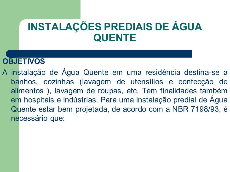 INSTALAÇÕES PREDIAIS DE ÁGUA QUENTE OBJETIVOS A instalação de Água Quente em uma residência destina-se a banhos, cozinhas (lavagem de utensílios e con