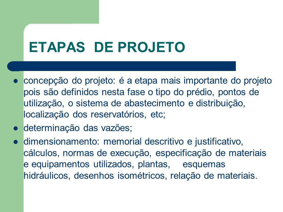 ETAPAS DE PROJETO  concepção do projeto: é a etapa mais importante do projeto pois são definidos nesta fase o tipo do prédio, pontos de utilização, o