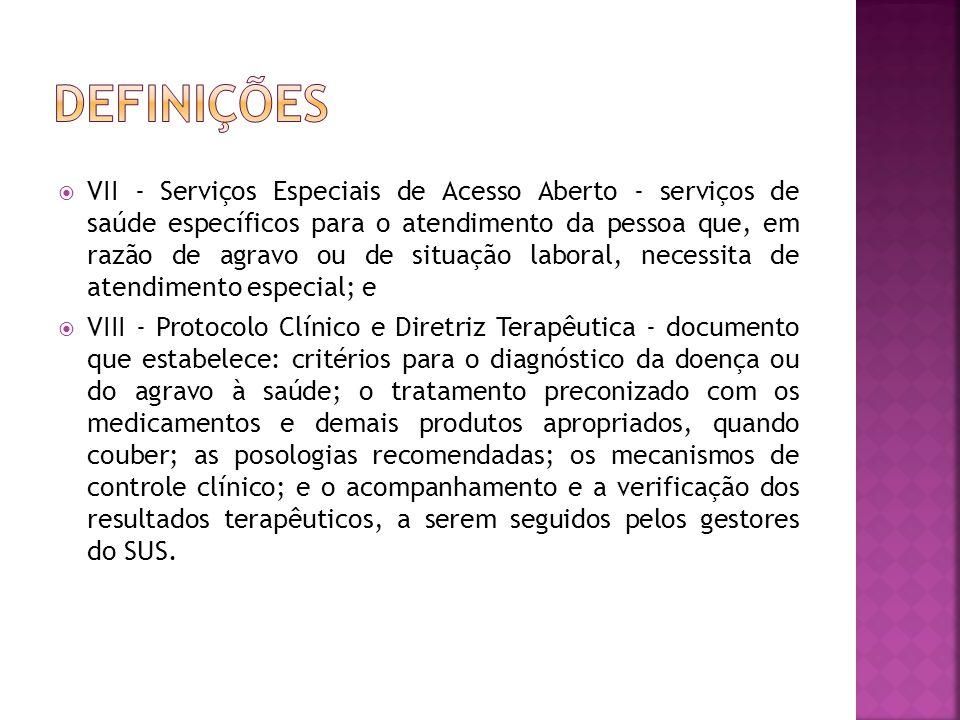  VII - Serviços Especiais de Acesso Aberto - serviços de saúde específicos para o atendimento da pessoa que, em razão de agravo ou de situação labora