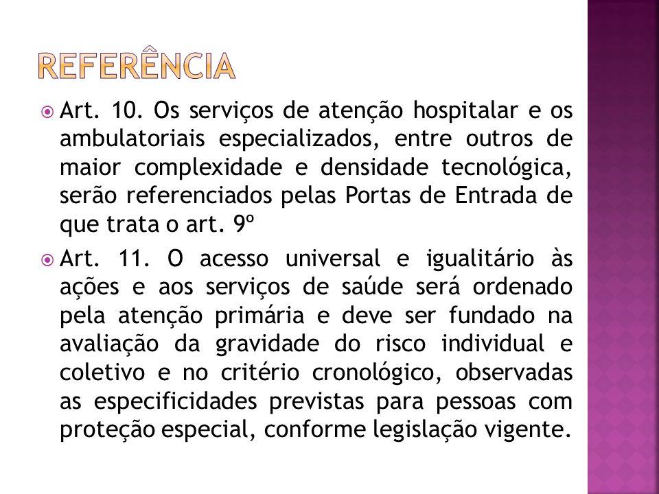  Art. 10. Os serviços de atenção hospitalar e os ambulatoriais especializados, entre outros de maior complexidade e densidade tecnológica, serão refe