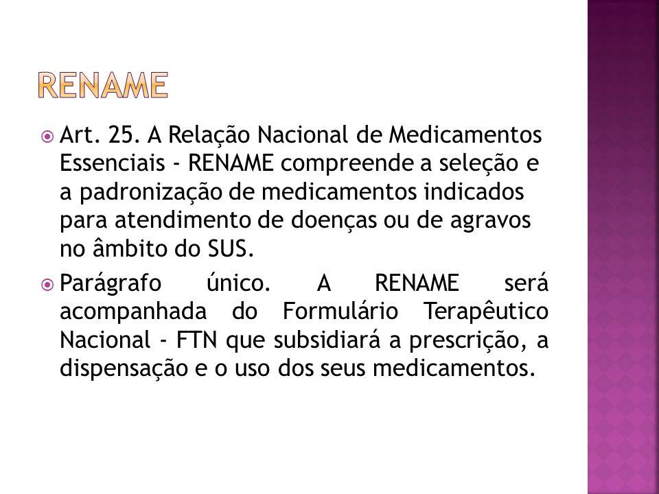  Art. 25. A Relação Nacional de Medicamentos Essenciais - RENAME compreende a seleção e a padronização de medicamentos indicados para atendimento de