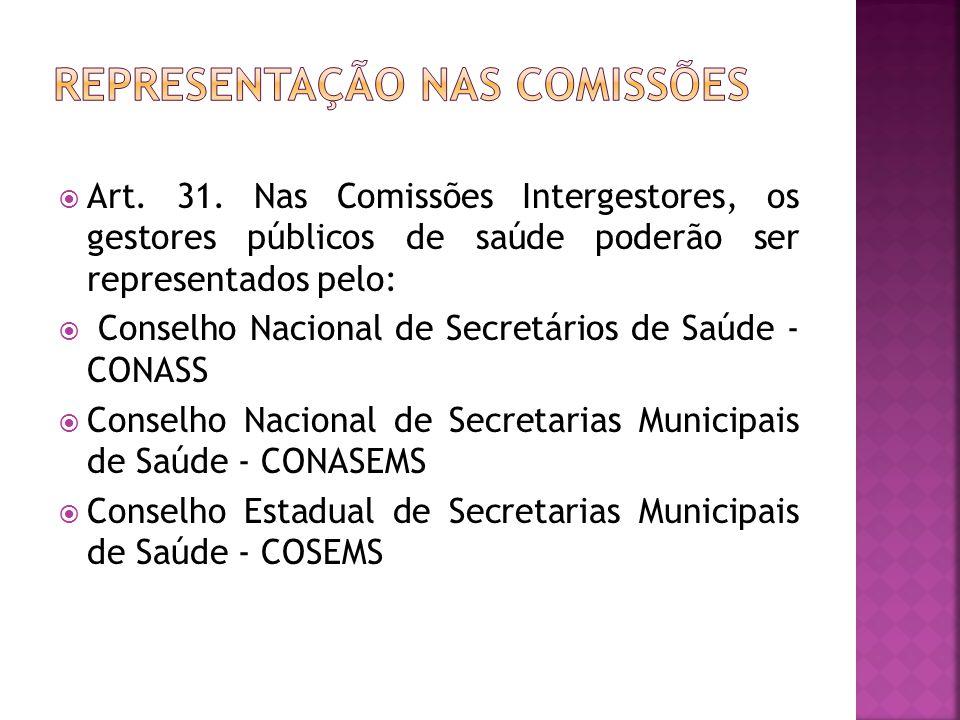  Art. 31. Nas Comissões Intergestores, os gestores públicos de saúde poderão ser representados pelo:  Conselho Nacional de Secretários de Saúde - CO