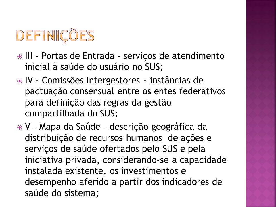  III - Portas de Entrada - serviços de atendimento inicial à saúde do usuário no SUS;  IV - Comissões Intergestores - instâncias de pactuação consen