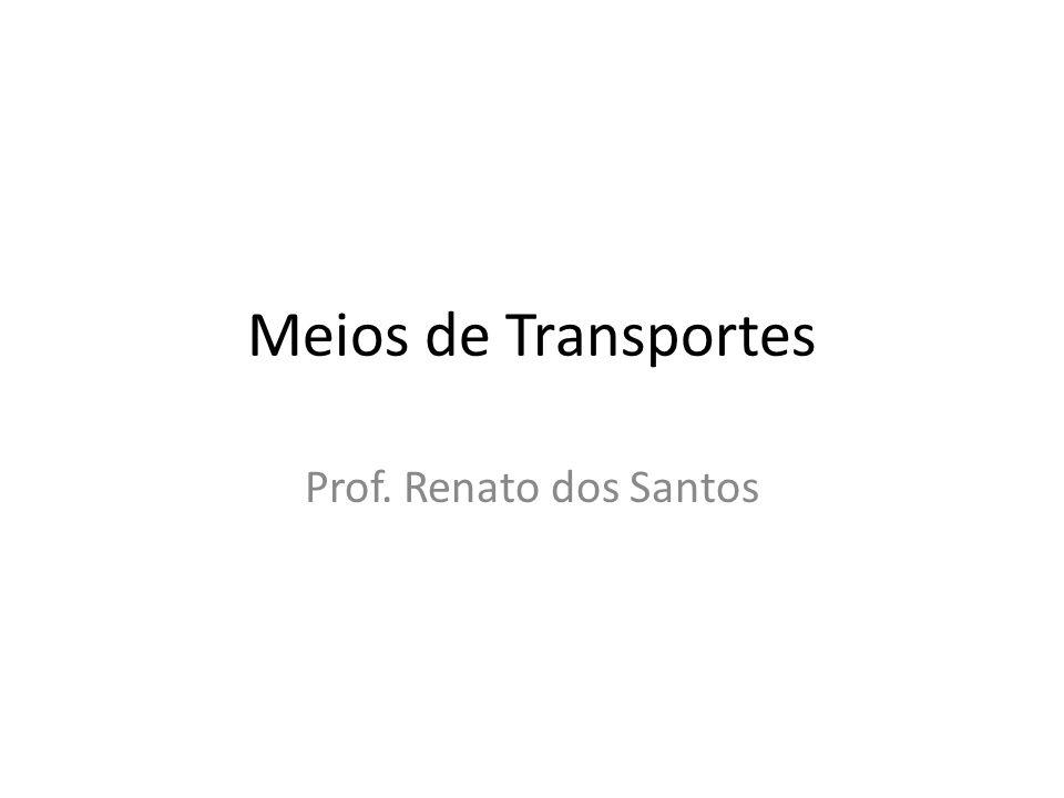 Meios de Transportes Prof. Renato dos Santos
