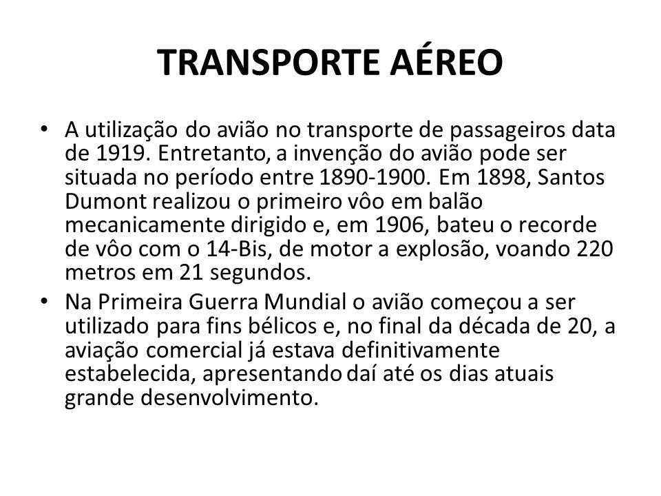 TRANSPORTE AÉREO • A utilização do avião no transporte de passageiros data de 1919. Entretanto, a invenção do avião pode ser situada no período entre