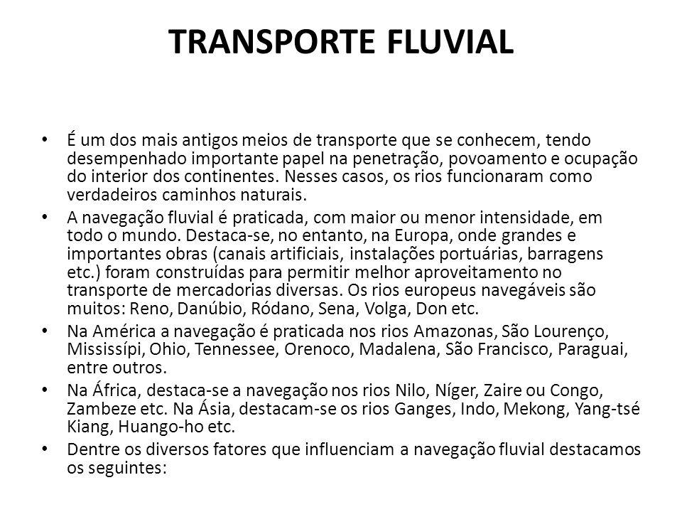TRANSPORTE FLUVIAL • É um dos mais antigos meios de transporte que se conhecem, tendo desempenhado importante papel na penetração, povoamento e ocupaç