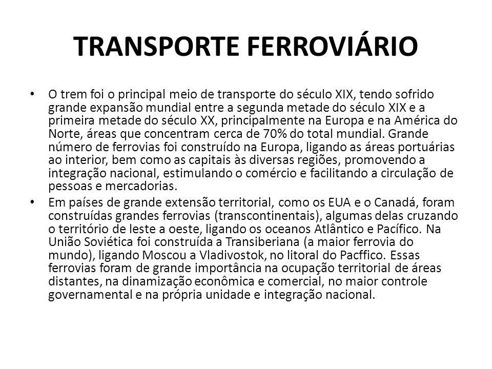TRANSPORTE FERROVIÁRIO • O trem foi o principal meio de transporte do século XIX, tendo sofrido grande expansão mundial entre a segunda metade do sécu