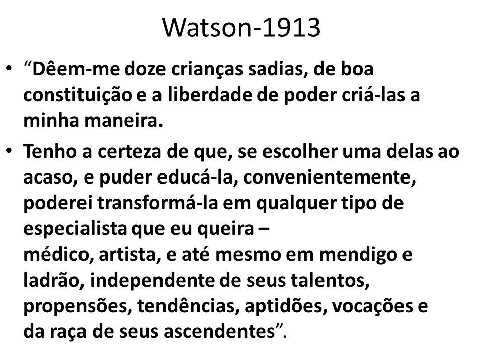 """Watson-1913 • """"Dêem-me doze crianças sadias, de boa constituição e a liberdade de poder criá-las a minha maneira. • Tenho a certeza de que, se escolhe"""