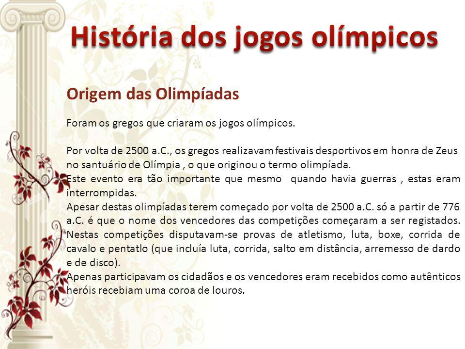 Foram os gregos que criaram os jogos olímpicos. Por volta de 2500 a.C., os gregos realizavam festivais desportivos em honra de Zeus no santuário de Ol