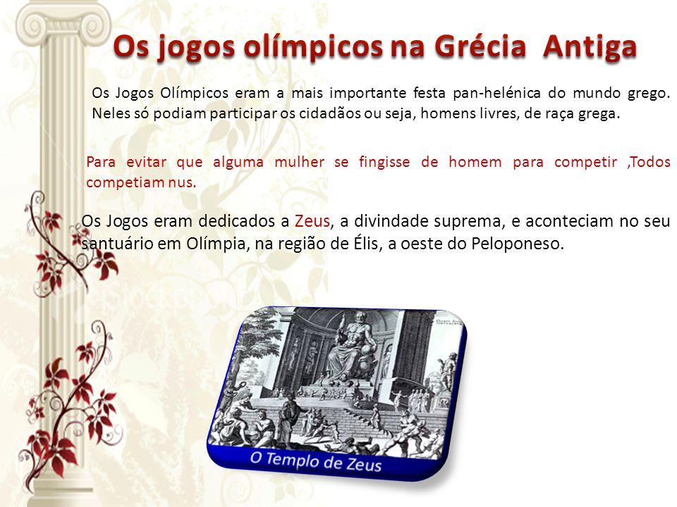 Os Jogos Olímpicos eram a mais importante festa pan-helénica do mundo grego. Neles só podiam participar os cidadãos ou seja, homens livres, de raça gr