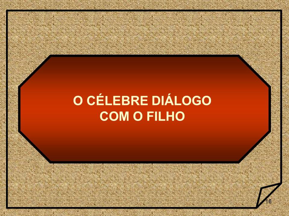 16 O CÉLEBRE DIÁLOGO COM O FILHO
