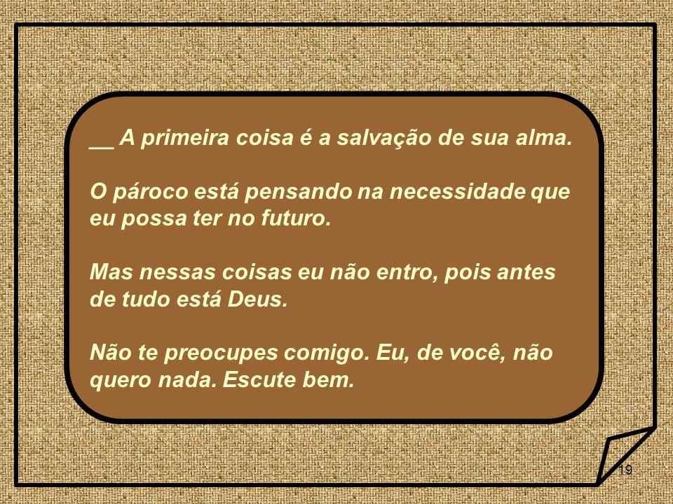 19 __ A primeira coisa é a salvação de sua alma.