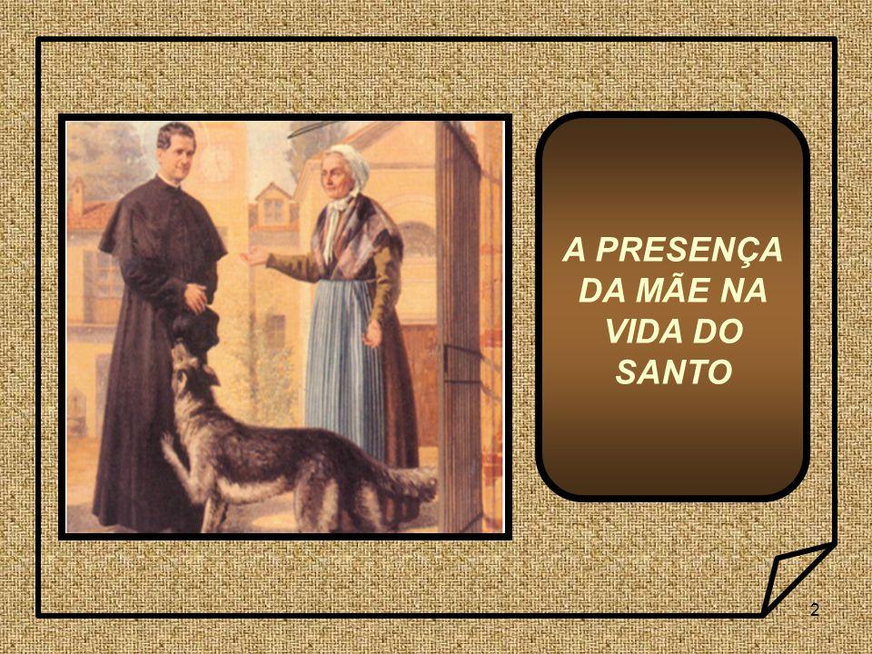3 Na vida dos grandes santos, a presença da mãe na formação dessas extraordinárias personalidades é quase uma constante.