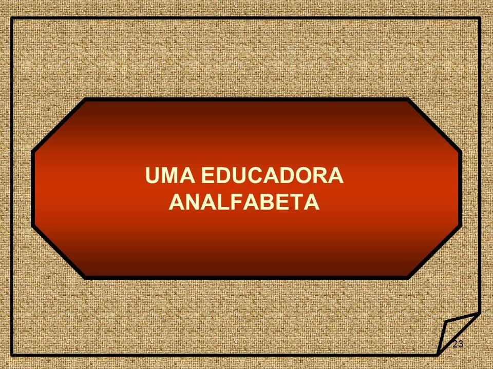 23 UMA EDUCADORA ANALFABETA