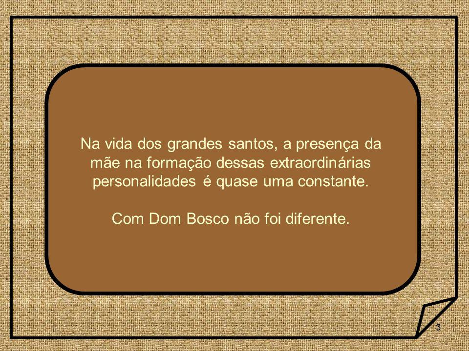 4 João Bosco, que desde cedo mostrou grande interesse e aptidão pelos livros, recebeu estímulo e força daquela camponesa simples e analfabeta.