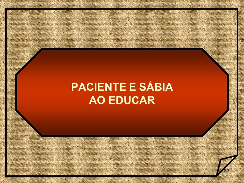 33 PACIENTE E SÁBIA AO EDUCAR