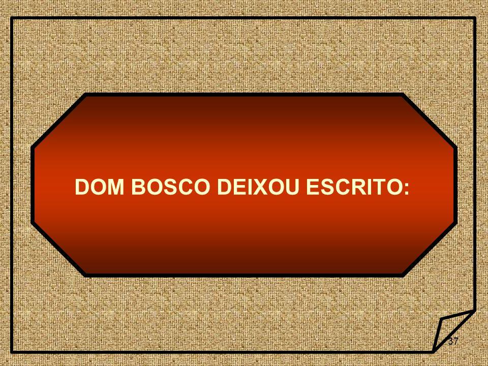 37 DOM BOSCO DEIXOU ESCRITO: