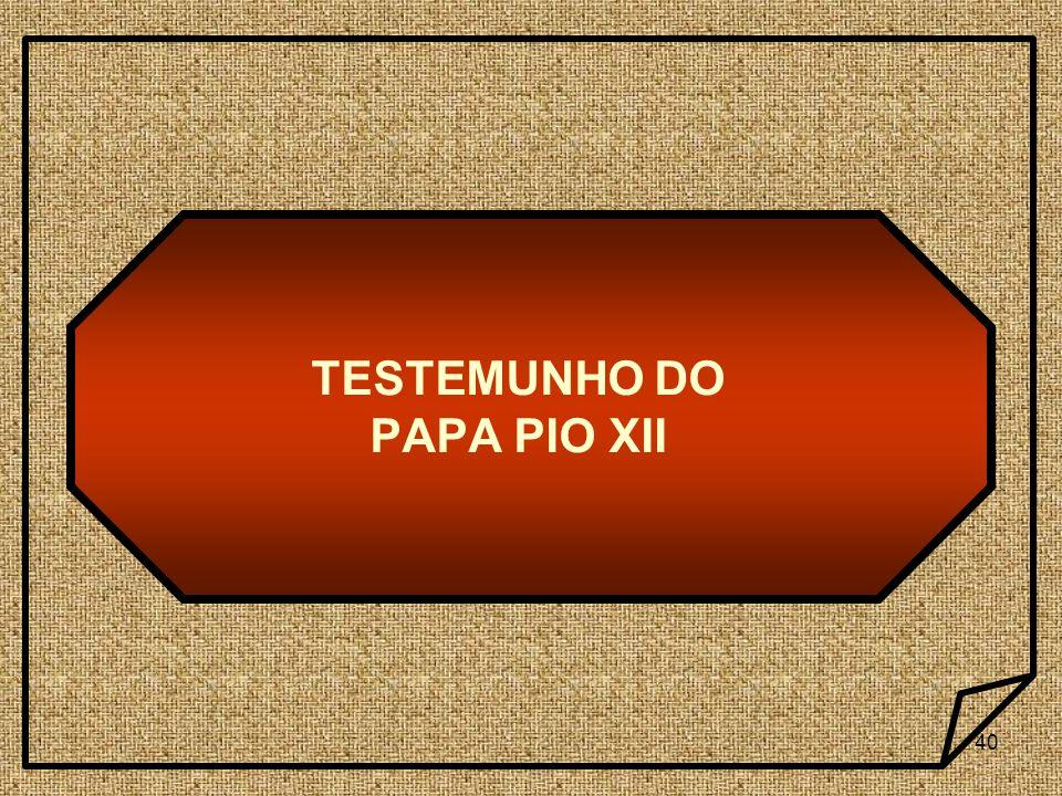 40 TESTEMUNHO DO PAPA PIO XII
